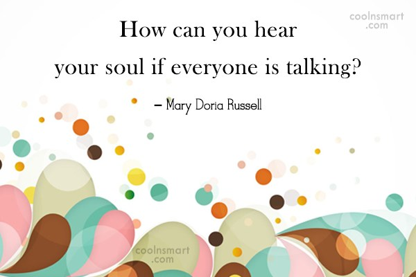 Soul Quote: How can you hear your soul if...