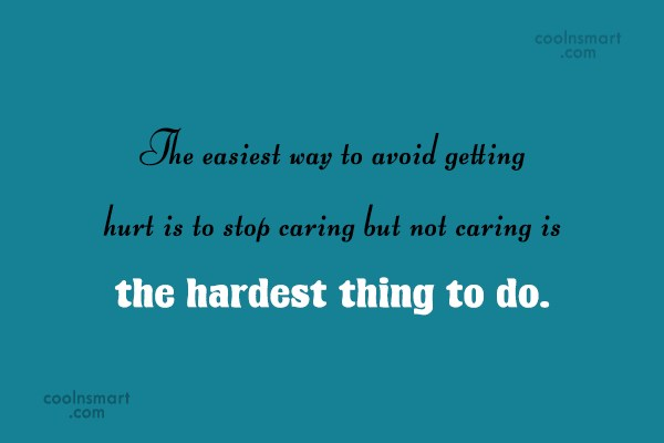 Stop Caring Quote: The easiest way to avoid getting hurt...