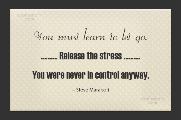 Stress Quote: You must learn to let go. Release...