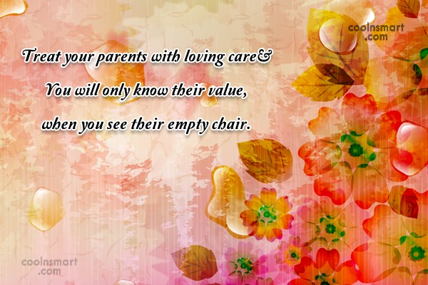 Parents Quote: Treat your parents with loving care… You...