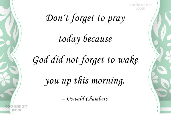 Prayer Quote: Don't forget to pray today because God...