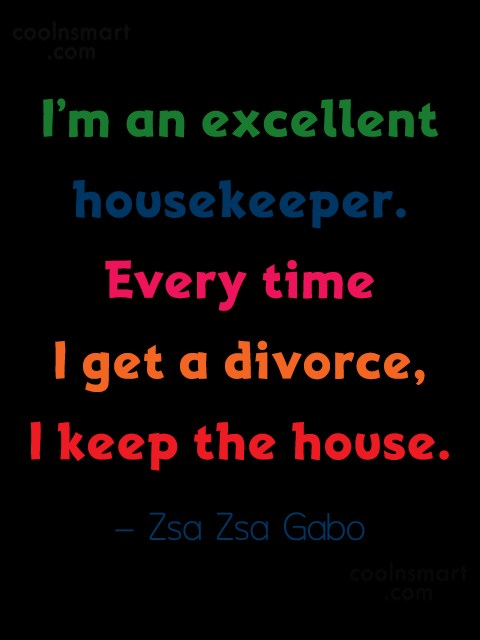 Divorce Quote: I'm an excellent housekeeper. Every time I...