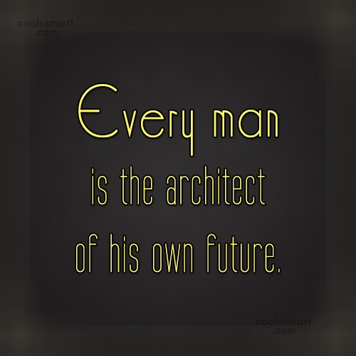Graduation Quote: Every man is the architect of his...