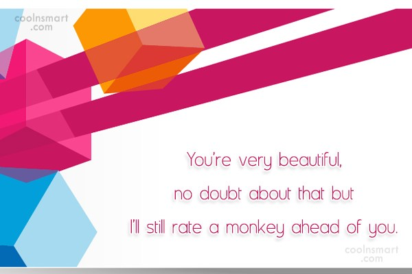 Insult Quote: You're very beautiful, no doubt about that...