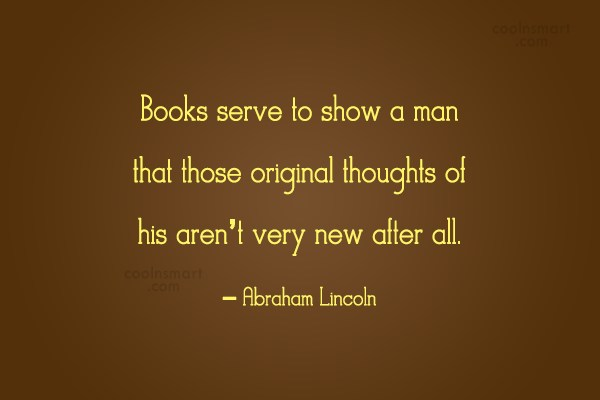Originality Quote: Books serve to show a man that...