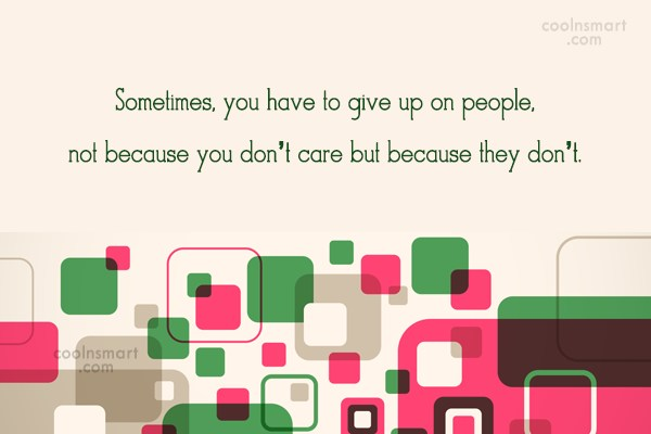 Giving Up Quote: Sometimes, you have to give up on...