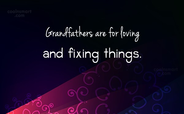 Grandfather Quote: Grandfathers are for loving, catching fish and...