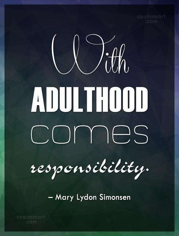Responsibility Quote: With adulthood comes responsibility. – Mary Lydon...