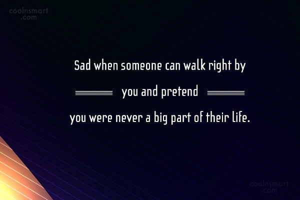 Quote: Sad when someone can walk right by...