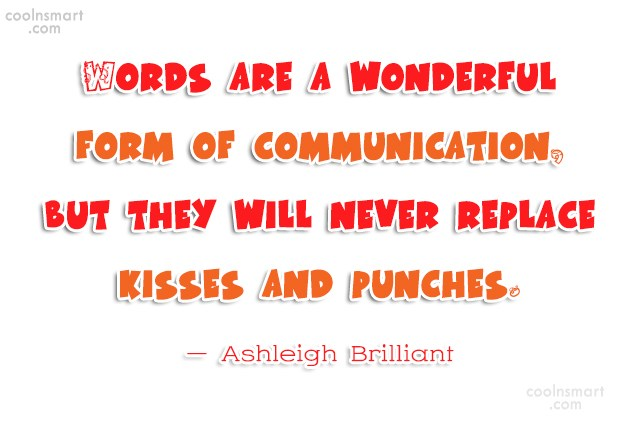 Quote: Words are a wonderful form of communication,...