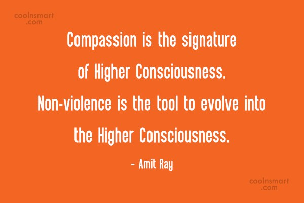 Compassion Quote: Compassion is the signature of Higher Consciousness....