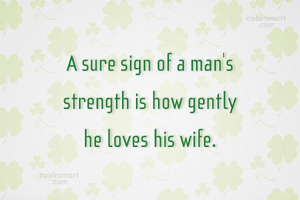 Husband Quote: A sure sign of a man's strength...