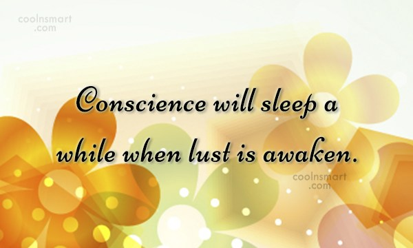Lust Quote: Conscience will sleep a while when lust...