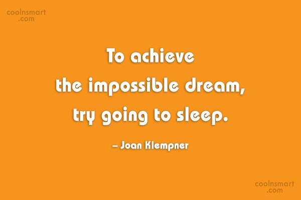 Sleep Quote: To achieve the impossible dream, try going...