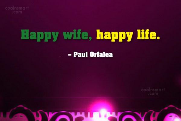 Wife Quote: Happy wife, happy life. – Paul Orfalea