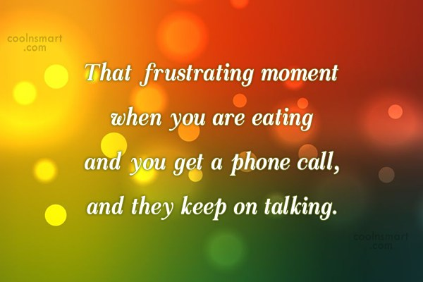 Funny Frustrating Moments Quote: That frustrating moment when you catch someone...
