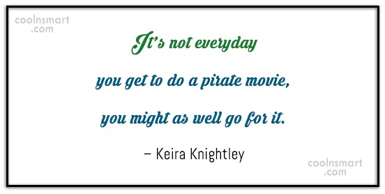Pirate Quote: It's not everyday you get to do...