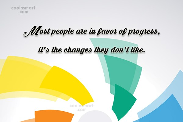 Change Quote: Most people are in favor of progress,...