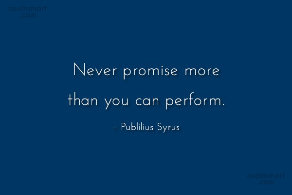 Quote: Never promise more than you can perform....