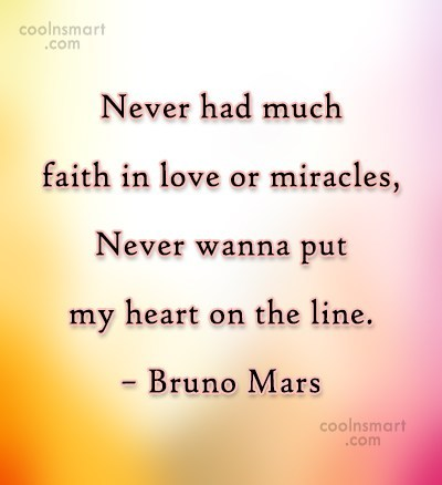 Quote: Never had much faith in love or...