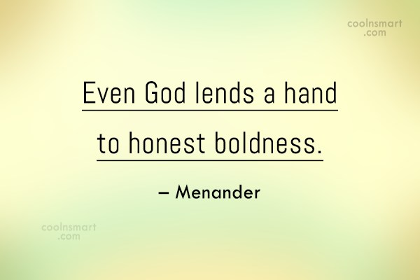 Boldness Quote: Even God lends a hand to honest...