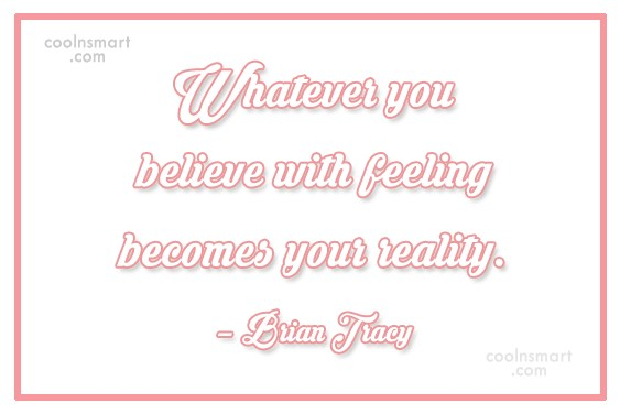Quote: Whatever you believe with feeling becomes your...
