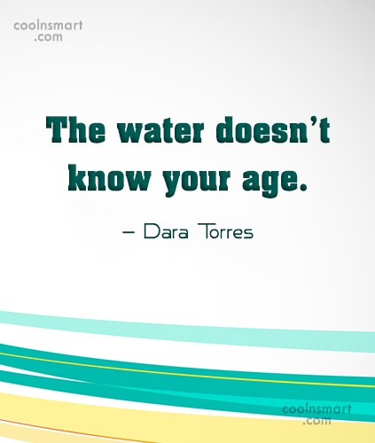 Swimming Quote: The water doesn't know your age. –...