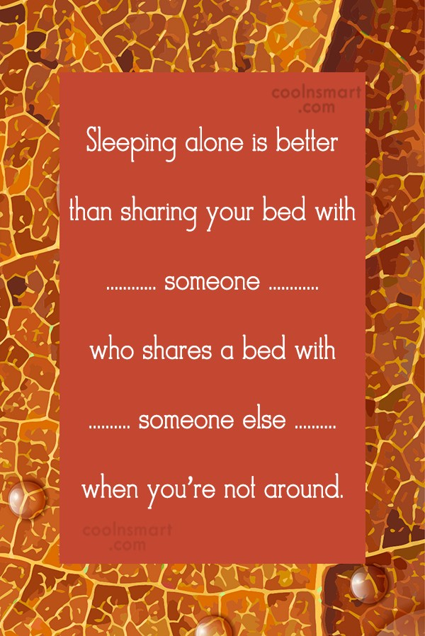 Cheating Quote: Sleeping alone is better than sharing your...