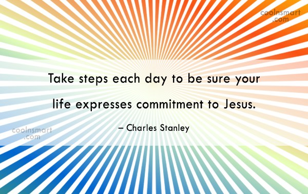 Commitment Quote: Take steps each day to be sure...
