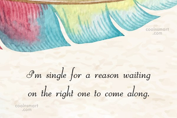 Waiting Quote: I'm single for a reason waiting on...