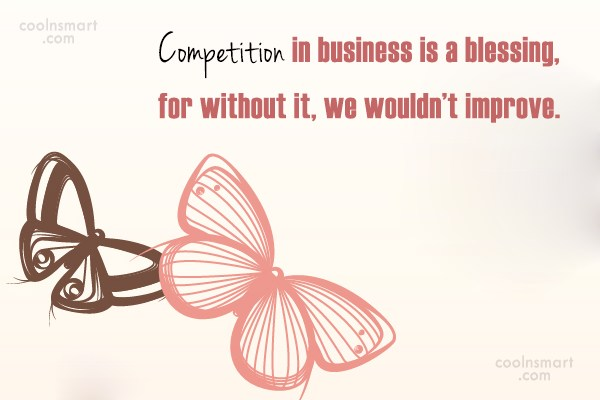 Competition Quote: Competition in business is a blessing, for...