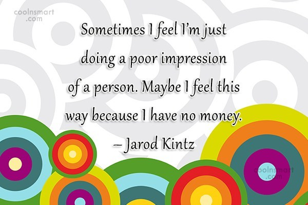 Quote: Sometimes I feel I'm just doing a...