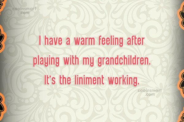 Grandchildren Quote: I have a warm feeling after playing...