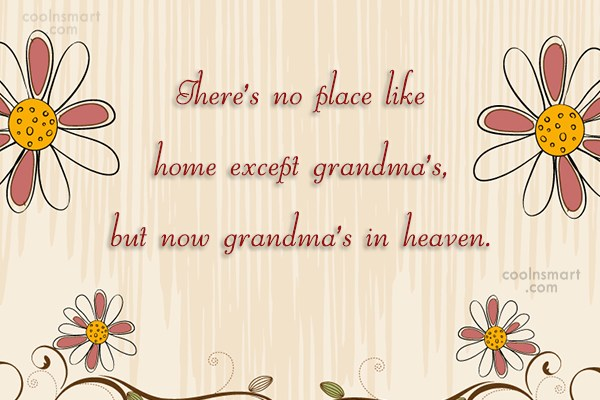 Grandmother Quote: There's no place like home except grandma's,...