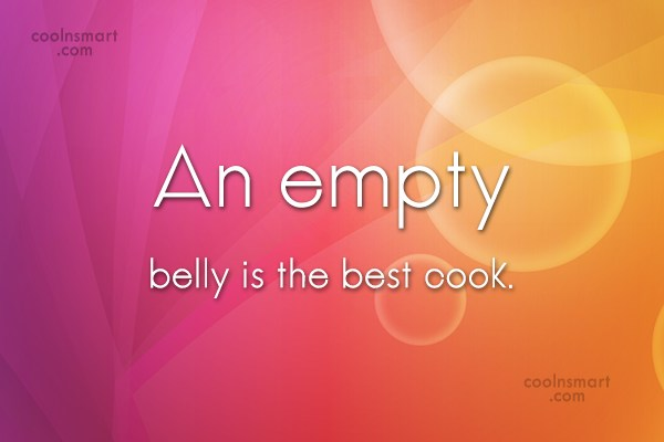 Food Quote: An empty belly is the best cook.