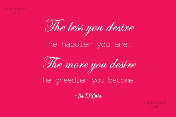 Desire Quote: The less you desire the happier you...
