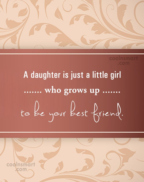 Daughter Quote: A daughter is just a little girl...