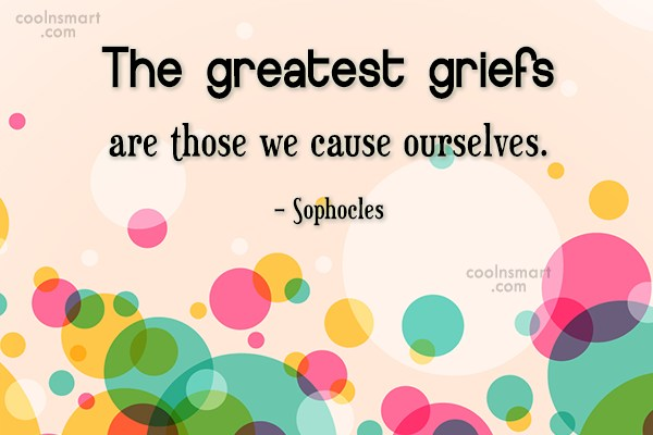 Grief Quote: The greatest griefs are those we cause...