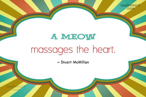Cats Quote: A meow massages the heart. – Stuart...