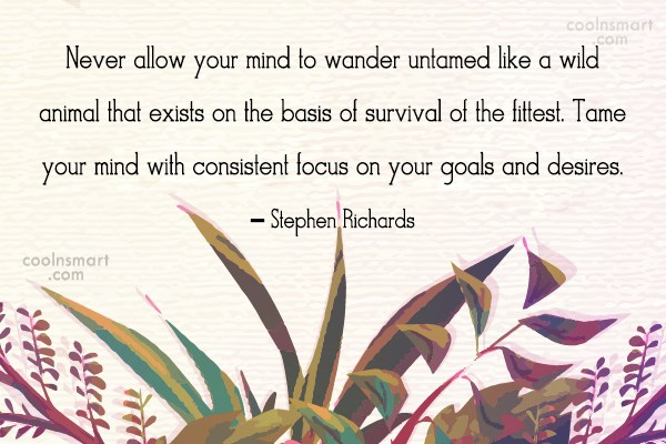 Consistency Quote: Never allow your mind to wander untamed...