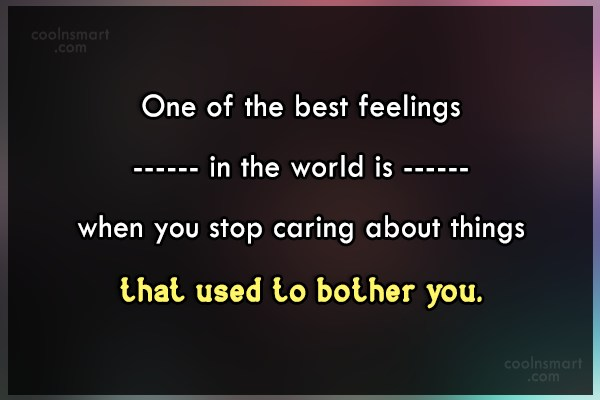 Stop Caring Quote: One of the best feelings in the...