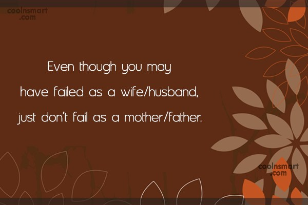 Parents Quote: Even though you may have failed as...