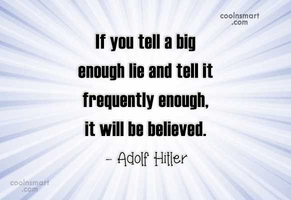Quote: If you tell a big enough lie...