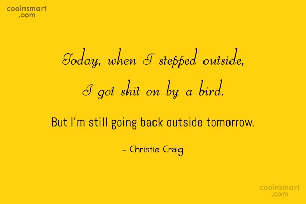 Giving Up Quote: Today, when I stepped outside, I got...