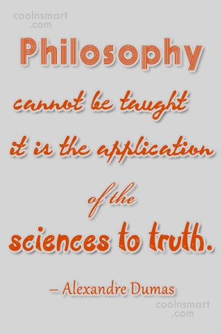 Science Quote: Philosophy cannot be taught; it is the...