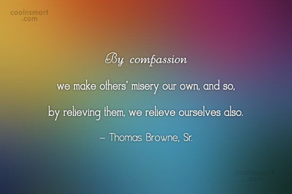 Compassion Quote: By compassion we make others' misery our...