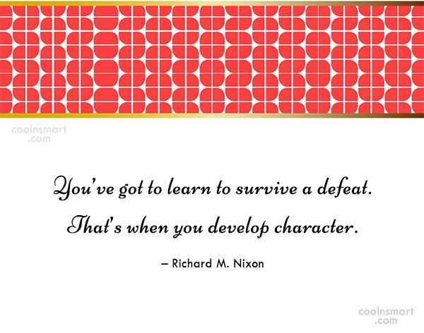 Defeat Quote: You've got to learn to survive a...
