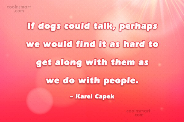 Dogs Quote: If dogs could talk, perhaps we would...