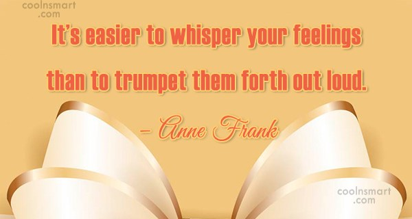 Feelings Quote: It's easier to whisper your feelings than...