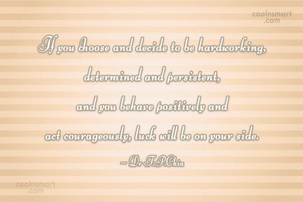 Luck Quote: If you choose and decide to be...